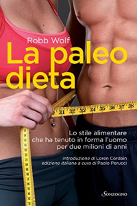 The Paleo Diet by Robb Wolf -  Style Food That Has Kept Man Fit For Two Million Years