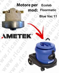 FLOORMATIC Blue VAC 11  MOTORE ASPIRAZIONE AMETEK  per aspirapolvere ECOLAB