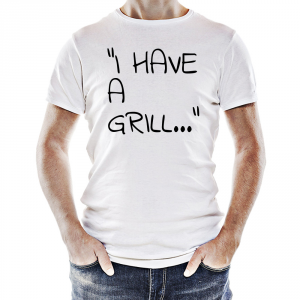 Tshirt I Have a grill...