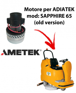 Sapphire 85 (old version)) Vacuum motors AMETEK Italy for scrubber dryer Adiatek