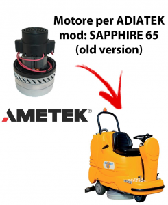 Sapphire 65 (old version) Vacuum motors AMETEK Italy for scrubber dryer Adiatek
