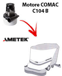 C104 B Vacuum motors AMETEK for scrubber dryer Comac