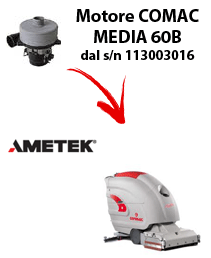 MEDIA 60BST Vacuum motors AMETEK for scrubber dryer Comac from serial number 113003016