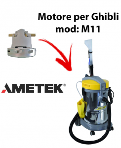 M11  Ametek Vacuum Motor for Vacuum cleaner GHIBLI