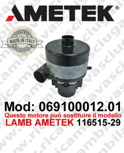 Vacuum motor 069100012.01 AMETEK ITALIA for scrubber dryer can replace the model LAMB AMETEK 116515-29