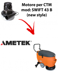 SWIFT 43B New Style Ametek Vacuum Motor for scrubber dryer CTM