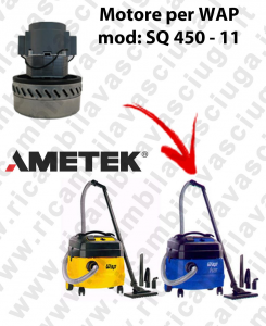 SQ 450 - 11 Ametek Vacuum Motor for vacuum cleaner WAP