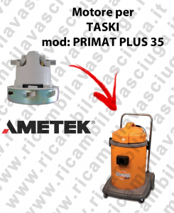 PRIMAT PLUS 35 AMETEK Vacuum motor for vacuum cleaner TASKI