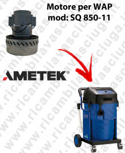 SQ 850 - 11 Ametek Vacuum Motor for vacuum cleaner WAP