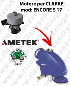 ENCORE S 17 Vacuum motor LAMB AMETEK for scrubber dryer CLARKE
