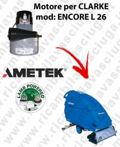 ENCORE L 26  Vacuum motor LAMB AMETEK for scrubber dryer CLARKE
