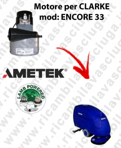 ENCORE 33  Vacuum motor LAMB AMETEK for scrubber dryer CLARKE