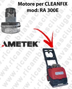 RA 300E  Ametek vacuum motor for scrubber dryer CLEANFIX
