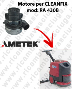 RA 430B Vacuum motors AMETEK Italia for scrubber dryer CLEANFIX