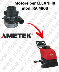 RA 480B Vacuum motors AMETEK Italia for scrubber dryer CLEANFIX