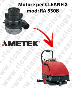 RA 530B Vacuum motors AMETEK Italia for scrubber dryer CLEANFIX