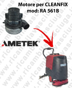RA 561B Vacuum motors AMETEK Italia for scrubber dryer CLEANFIX
