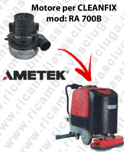 RA 700B Vacuum motors AMETEK Italia for scrubber dryer CLEANFIX