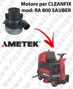 RA 800 SAUBER Vacuum motors AMETEK Italia for scrubber dryer CLEANFIX