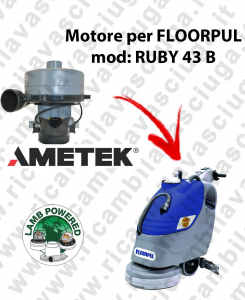 RUBY 43 B LAMB AMETEK vacuum motor for scrubber dryer FLOORPUL