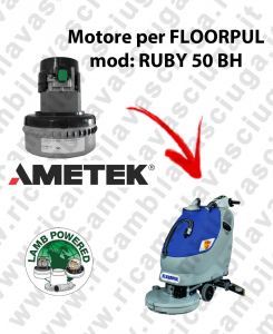 RUBY 50 BH LAMB AMETEK vacuum motor for scrubber dryer FLOORPUL