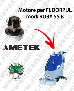 RUBY 55 B LAMB AMETEK vacuum motor for scrubber dryer FLOORPUL