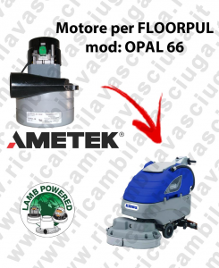 OPAL 66 LAMB AMETEK vacuum motor for scrubber dryer FLOORPUL