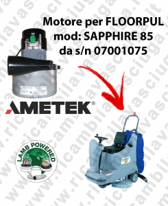 SAPPHIRE 85 from s/n 07001075 LAMB AMETEK vacuum motor for scrubber dryer FLOORPUL
