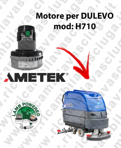 H710 LAMB AMETEK vacuum motor for scrubber dryer DULEVO