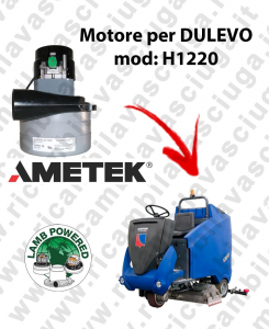 H1220 LAMB AMETEK vacuum motor for scrubber dryer DULEVO