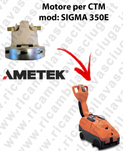 SIGMA 350 E Ametek vacuum motor for scrubber dryer CTM