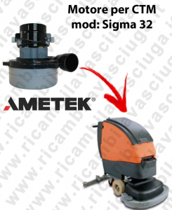 SIGMA 32  LAMB AMETEK vacuum motor for scrubber dryer CTM