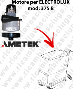 375 B Vacuum motor LAMB AMETEK for scrubber dryer ELECTROLUX