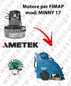 MINNY 17  Vacuum motors AMETEK for scrubber dryer Fimap