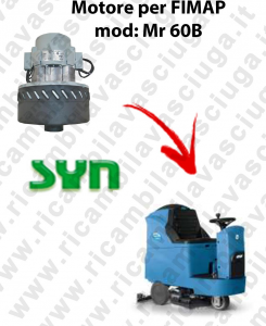 Mr 60 B Vacuum motor SY N for scrubber dryer Fimap