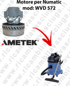 WVD 572  Ametek Vacuum Motor for vacuum cleaner NUMATIC