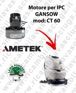 CT 60 LAMB AMETEK vacuum motor for scrubber dryer IPC GANSOW
