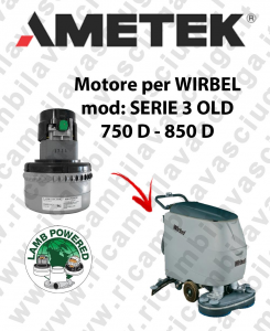 SERIE 3 OLD 750 D - 850 D LAMB AMETEK vacuum motor for scrubber dryer WIRBEL