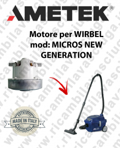 MIKROS NEW GENERATION Ametek Vacuum Motor for vacuum cleaner WIRBEL