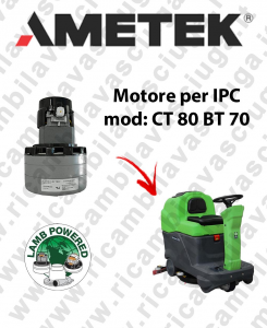 CT 80 BT 70 Lamb Ametek vacuum motor di aspirazione for scrubber dryer IPC