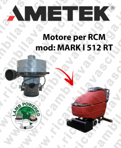 MARK I 512 RT Vacuum motor LAMB AMETEK scrubber dryer RCM