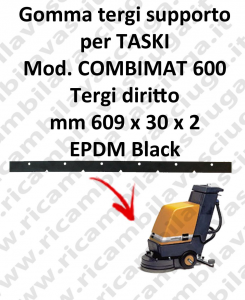 Squeegee rubber support for scrubber dryer TASKI model COMBIMAT 600 tergi straight