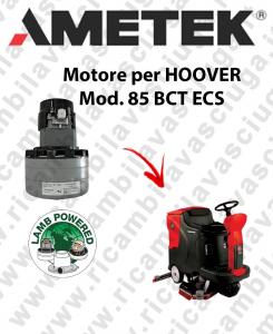 85 BCT ECS Lamb Ametek vacuum motor di aspirazione for scrubber dryer HOOVER