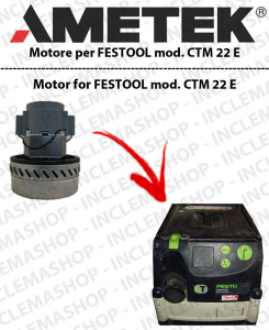 CTM 22 E Ametek Vacuum Motor  for vacuum cleaner FESTOOL