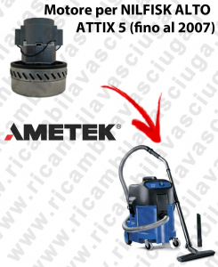 ATTIX 5 (fino al 2007)  Motores de aspiración AMETEK  para aspiradoras NILFISK ALTO