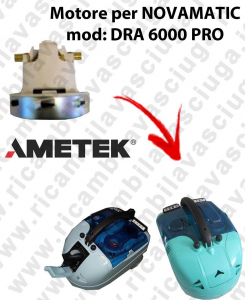 DRA 6000 PRO Motores de aspiración AMETEK para aspiradoras NOVAMATIC