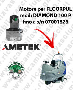 DIAMOND 100 P fino a s/n 07001826 Motore de aspiración LAMB AMETEK para fregadora FLOORPUL