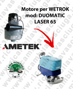 DUOMATIC LASER 65 Motore de aspiración LAMB AMETEK para fregadora WETROK