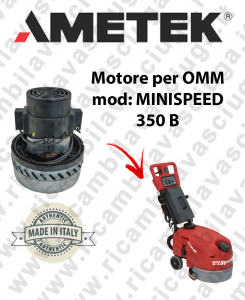 MINI SPEED 350B  Motore de aspiración Ametek Italia  para fregadora OMM