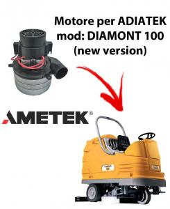 Diamond 100 (new version) MOTEUR ASPIRATION AMETEK ITALIA pour autolaveuses Adiatek